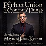 A Perfect Union of Contrary Things | Maynard James Keenan,Sarah Jensen