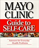 img - for Mayo Clinic Guide to Self-Care: Answers for Everyday Health Problems book / textbook / text book