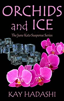 Orchids and Ice: Hawaiian Paradise has a Deadly Soul! (The June Kato Suspense Series Book 5) by [Hadashi, Kay]