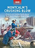 Montcalm's Crushing Blow - French and Indian Raids along New York's Oswego River 1756.