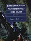 Diagnosis and Remediation Practices for Troubled School Children, Harold F. Burks, 1578866561