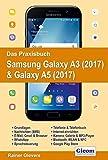 Das Praxisbuch Samsung Galaxy A3 (2017) & Galaxy A5 (2017): Handbuch für Einsteiger