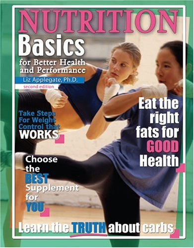NUTRITION BASICS FOR BETTER HEALTH AND PERFORMANCE by APPLEGATE ELIZABETH A (2006-03-22)