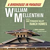 A Birdhouse in Paradise: William Mellenthin and the San Fernando Valley Ranch Homes
