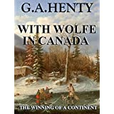 With Wolfe in Canada (Annotated): The Winning of a Continent