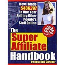 The Super Affiliate Handbook: How I Made 436,797 in One Year Selling Other People's Stuff Online by Gardner, Rosalind (2005) Paperback