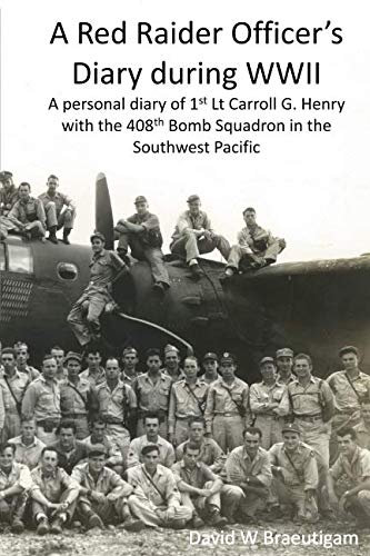 A Red Raider Officer's Diary during WWII: A personal diary of 1st Lt Carroll G. Henry with the 408th Bomb Squadron in the Southwest Pacific (Red Army Wwii)