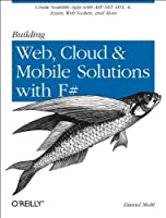 Building Web, Cloud, and Mobile Solutions with F# Front Cover
