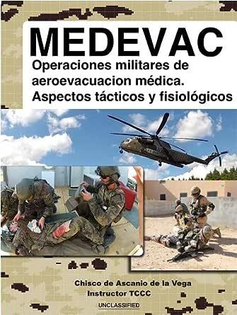 MEDEVAC: Operaciones militares de Aeroevacuación Médica. Aspectos tácticos y fisiológicos eBook: de Ascanio, Chisco, Daniel Garcia Gutierrez, Chisco de Ascanio: Amazon.es: Tienda Kindle