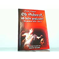 Oh Schreck, ich habe geglaubt!: Die grausame Bibel - Teil 2