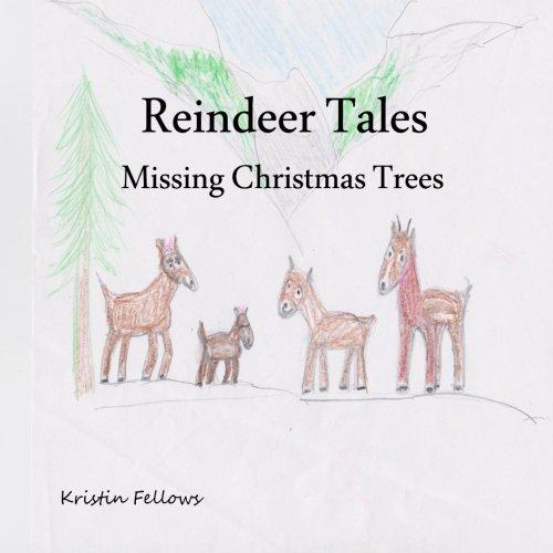 Reindeer Tales: Missing Christmas Trees (Volume 1)