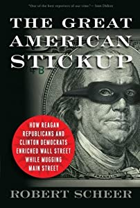 The Great American Stickup: How Reagan Republicans and Clinton Democrats Enriched Wall Street While Mugging Main Street by Nation Books
