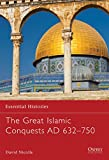 The Great Islamic Conquests AD 632-750 (Essential Histories)