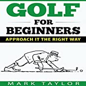 Golf for Beginners: Approach It the Right Way  | Mark Taylor