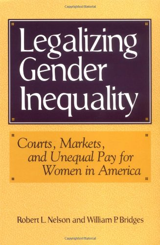Legalizing Gender Inequality: Courts, Markets and Unequal Pay for Women in America (Structural Analysis in the Social Sc