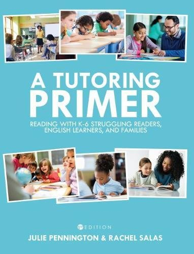 A Tutoring Primer: Reading with K-6 Struggling Readers, English Learners, and Families