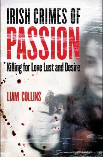 Irish Crimes of Passion: Killing for Love, Lust and Desire pdf epub