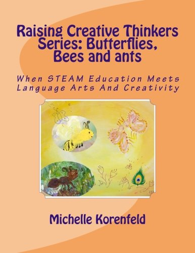 Raising Creative Thinkers Series: Butterflies, Bees and ants: When STEAM Education Meets Language Arts and Creativity