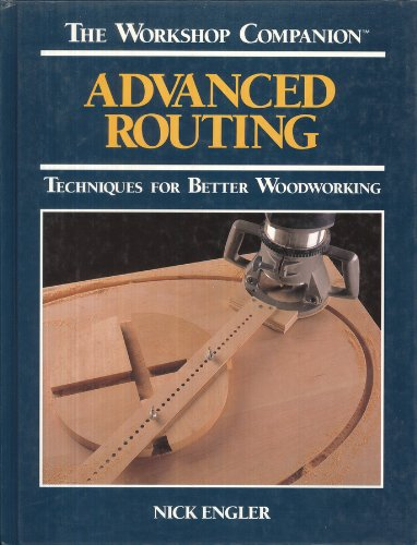 Advanced Routing: Techniques for Better Woodworking (The Workshop Companion)