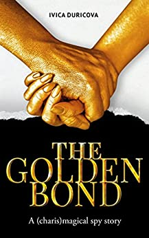 The Golden Bond: a (charis) magical spy story by [Duricova, Ivica]