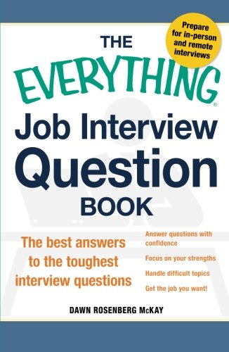 The Everything Job Interview Question Book: The Best Answers To The Toughest Interview Questions (Interview Questions And Best Answers)