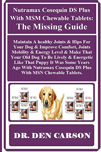 NUTRAMAX COSEQUIN DS PLUS WITH MSM CHEWABLE TABLETS: The Missing Guide: Maintain A healthy Joints & Hips For Your Dog & Improve Comfort, Joints Mobility & Energy Level & Make That Your Old Dog To... ()