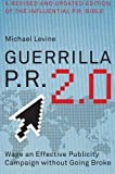 Guerrilla P.R. 2.0: Wage an Effective Publicity Campaign without Going Broke by Michael Levine (2008-08-12)