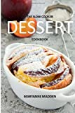 The Slow Cooker Dessert Cookbook, Maryanne Madden, 1495299724