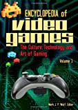 Encyclopedia of Video Games [2 volumes]: The Culture, Technology, and Art of Gaming