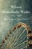 Where Somebody Waits, Margaret Kaufman, 1589880897