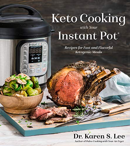 Keto Cooking with Your Instant Pot: Recipes for Fast and Flavorful Ketogenic Meals by Dr. Karen S. Lee