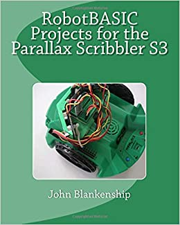 RobotBASIC Projects For The Parallax Scribbler S3 John Blankenship 9781983716331 Amazon Books