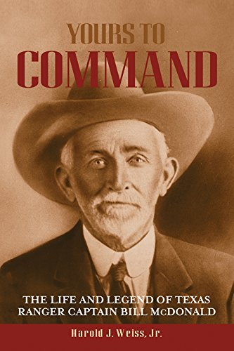 Yours to Command: The Life and Legend of Texas Ranger Captain Bill McDonald (Frances B. Vick Series)