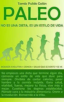 PALEO: no es una dieta, es un estilo de vida: Biología Evolutiva + Ciencia = Salud que se siente y se ve de [Galán, Tomás Pulido]