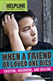 When a Friend or Loved One Dies, Alexandra Hanson-Harding, 1448894476