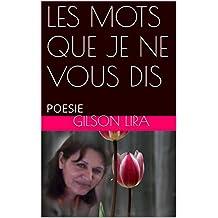 LES MOTS QUE JE NE VOUS DIS: POESIE (French Edition)