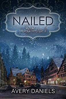 Nailed:  Resort to Murder Mystery II by [Daniels, Avery]