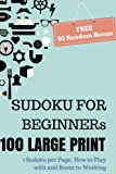 img - for SUDOKU For Beginners, 100 Large Print Sudoku Puzzle Book: 1 Puzzle per Page with Room to Working, Teen, Young Adult, Brain Training Games, Senior People, FREE 50 Random Puzzles book / textbook / text book