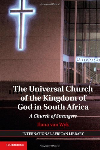 The Universal Church of the Kingdom of God in South Africa: A Church of Strangers (The International African Library) by Wyk Ilana Van