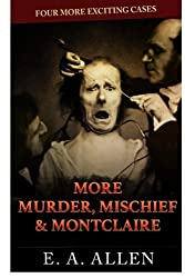 More Murder, Mischief, & Montclaire: Four More Exciting Cases