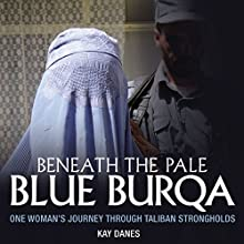 Beneath the Pale Blue Burqua: One Woman's Journey Through Taliban Strongholds Audiobook by Kay Danes Narrated by Susan Godfrey