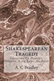 Shakespearean Tragedy, A.C. Bradley, 149962087X
