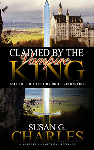 Book: Claimed by the Vampire King - Book 1: A Vampire Paranormal Romance (Tale of the Century Bride) by Susan G. Charles