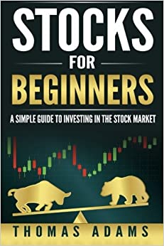 Stocks For Beginners: A Simple Guide To Investing In The Stock Market (Investing Simplified) (Volume 1)