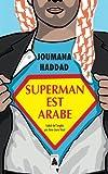 Superman est arabe : De Dieu, du mariage, des machos et autres désastreuses inventions