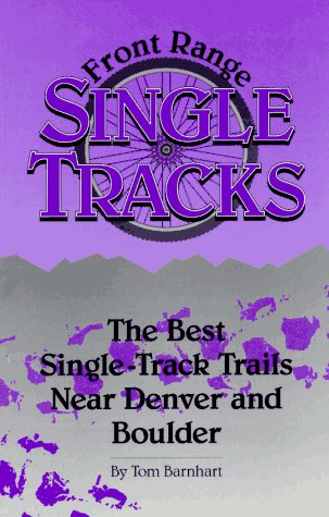 Front Range Single Tracks: The Best Single-Track Trails Near Denver & (Boulder Bike)