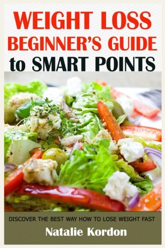 Weight Loss Beginners Guide To Smart Points: The Complete Guide to Start Your Smart Points Diet for Total Health by Natalie Kordon