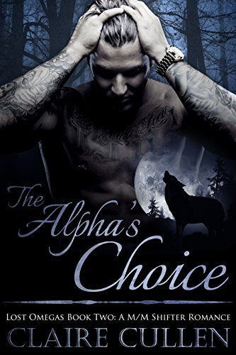 The Alpha's Choice: Lost Omegas Book Two: A M/M Shifter Romance