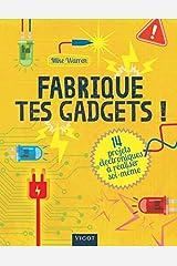 Fabrique tes gadgets !: 14 projets électroniques à réaliser soi même (Jeunesse) (French Edition) Hardcover