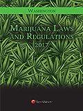 Washington Marijuana Laws and Regulations, 2017 Edition